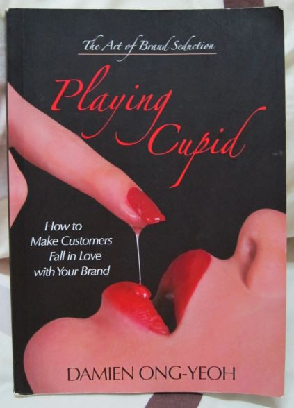The Art Of Brand Seduction: Playing Cupid by Damien Ong-Yeoh Cover